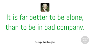 George Washington Quote About Bad: It Is Far Better To...