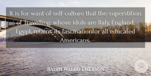 Travel Quotes, Ralph Waldo Emerson Quote About Travel, Self, Idols: It Is For Want Of...