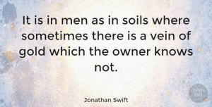 Men Quotes, Jonathan Swift Quote About Strength, Men, Gold: It Is In Men As...