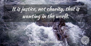 Charity Quotes, Mary Wollstonecraft Quote About Justice, World, Charity: It Is Justice Not Charity...