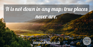 Travel Quotes, Herman Melville Quote About Nature, Travel, Memorable: It Is Not Down In...