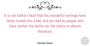 Fault Quotes, Herman Hesse Quote About Absorb, Fault, Lately, Neither, Nor: It Is Not Kafkas Fault...