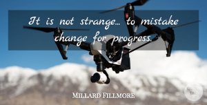 Mistake Quotes, Millard Fillmore Quote About Change, Mistake, Presidential: It Is Not Strange To...