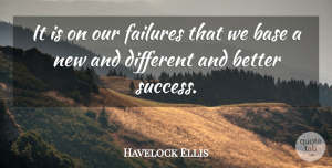 Positive Quotes, Havelock Ellis Quote About Positive, Business, Failure: It Is On Our Failures...
