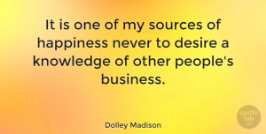 People Quotes, Dolley Madison Quote About Gossip, People, Desire: It Is One Of My...