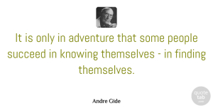 Travel Quotes, Andre Gide Quote About Life, Travel, Adventure: It Is Only In Adventure...