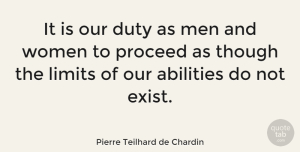 Men Quotes, Pierre Teilhard de Chardin Quote About Duty, Limits, Men, Proceed, Though: It Is Our Duty As...