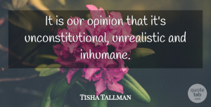 Tisha Tallman Quote About Opinion: It Is Our Opinion That...