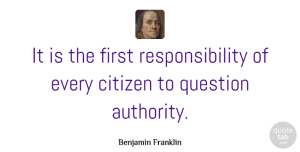Benjamin Franklin Quote About Leadership, Patriotic, Independent: It Is The First Responsibility...