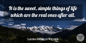 Sweet Quotes, Laura Ingalls Wilder Quote About Sweet, Real, Simple: It Is The Sweet Simple...