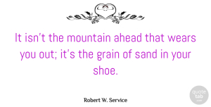 Anger Quotes, Robert W. Service Quote About Anger, Climbing, Shoes: It Isnt The Mountain Ahead...