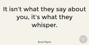 Leadership Quotes, Errol Flynn Quote About Funny, Leadership, Wisdom: It Isnt What They Say...