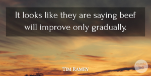 Tim Ramey Quote About Beef, Improve, Looks, Saying: It Looks Like They Are...