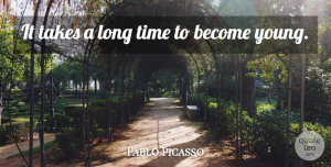 Time Quotes, Pablo Picasso Quote About Birthday, Wise, Time: It Takes A Long Time...