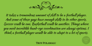 Adapt Quotes, Troy Polamalu Quote About Adapt, Amount, Guys, Incredible, Player: It Takes A Tremendous Amount...