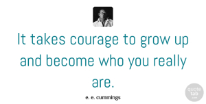 Birthday Quotes, e. e. cummings Quote About Inspirational, Motivational, Birthday: It Takes Courage To Grow...