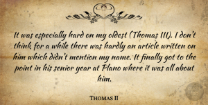 Thomas II Quote About Article, Finally, Hard, Hardly, Mention: It Was Especially Hard On...