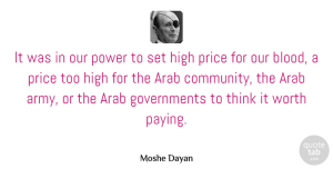 Arab Quotes, Moshe Dayan Quote About Arab, High, Power, Price, Worth: It Was In Our Power...