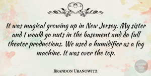 Basement Quotes, Brandon Uranowitz Quote About Basement, Full, Growing, Magical, Theater: It Was Magical Growing Up...