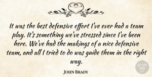 John Brady Quote About Best, Defensive, Effort, Guide, Nice: It Was The Best Defensive...