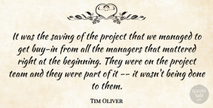 Tim Oliver Quote About Managers, Mattered, Project, Saving, Team: It Was The Saving Of...