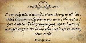 Ryan Quintal Quote About Clean, Guys, Shown, Ugly, Victory: It Was Ugly Win It...