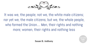Rights Quotes, Susan B. Anthony Quote About Strong Women, Equality, Rights: It Was We The People...