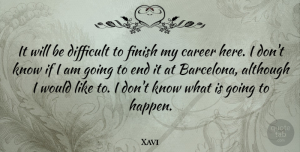 Xavi Quote About Although: It Will Be Difficult To...