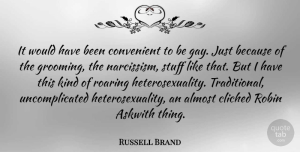 Russell Brand Quote About Gay, Heterosexuality Is, Roaring: It Would Have Been Convenient...