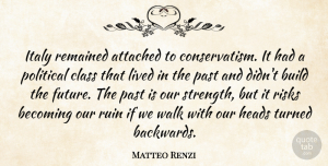 Matteo Renzi Quote About Attached, Becoming, Build, Class, Future: Italy Remained Attached To Conservatism...