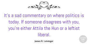 Either Quotes, James R. Leininger Quote About Commentary, Either, Leftist, Politics, Sad: Its A Sad Commentary On...