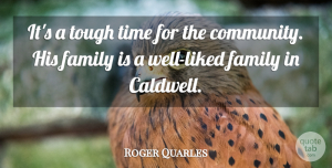 Roger Quarles Quote About Family, Time, Tough: Its A Tough Time For...