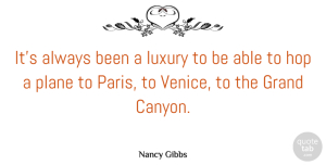 Nancy Gibbs Quote About Grand, Hop, Plane: Its Always Been A Luxury...