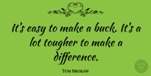 Tom Brokaw Quote About Inspirational, Appreciation, Motivation: Its Easy To Make A...
