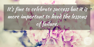Bill Gates Quote About Inspirational, Success, Business: Its Fine To Celebrate Success...