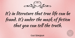 True Life Quotes, Gao Xingjian Quote About True Life, Literature, Fiction: Its In Literature That True...