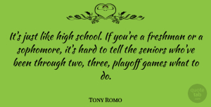 Tony Romo Quote About Senior, School, Games: Its Just Like High School...