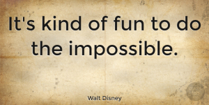 Positive Quotes, Walt Disney Quote About Positive, Funny Inspirational, Attitude: Its Kind Of Fun To...