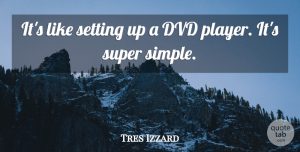 Tres Izzard Quote About Dvd, Setting, Super: Its Like Setting Up A...