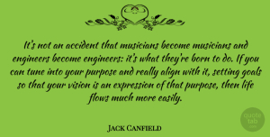 Accident Quotes, Jack Canfield Quote About Accident, Align, Born, Engineers, Expression: Its Not An Accident That...