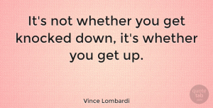 Life Quotes, Vince Lombardi Quote About Love, Inspirational, Life: Its Not Whether You Get...