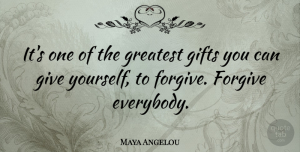 Maya Angelou Quote About Inspirational, Inspiring, Forgiveness: Its One Of The Greatest...