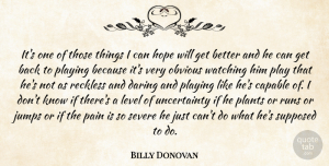 Hope Quotes, Billy Donovan Quote About Capable, Daring, Hope, Jumps, Level: Its One Of Those Things...