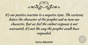 Safaa Ibrahim Quote About Cartoons, Character, Negative, Positive, Prophet: Its Our Positive Reaction To...