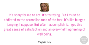 Accomplish Quotes, Virginia Hey Quote About Accomplish, Addicted, Adrenaline, Fear, Feeling: Its Scary For Me To...