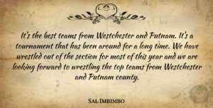 Sal Imbimbo Quote About Best, Forward, Looking, Section, Teams: Its The Best Teams From...