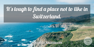 Michele Bachmann Quote About Switzerland, Tough: Its Tough To Find A...