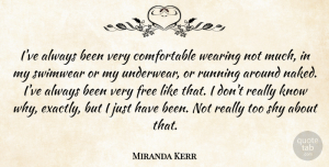 Miranda Kerr Quote About Running, Shy, Underwear: Ive Always Been Very Comfortable...