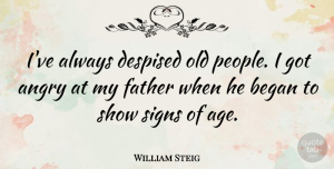 William Steig Quote About Father, People, Age: Ive Always Despised Old People...