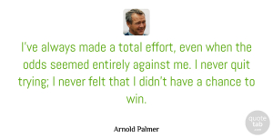 Perseverance Quotes, Arnold Palmer Quote About Sports, Perseverance, Determination: Ive Always Made A Total...